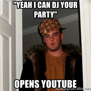 "Scumbag Steve - ""Yeah I can DJ your party"" opens youtube"