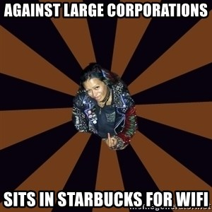 Hypocritcal Crust Punk  - Against large corporations sits in starbucks for wifi