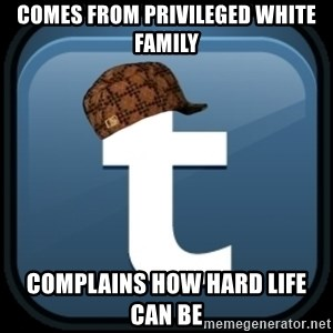 Scumblr - Comes from privileged white family complains how hard life can be