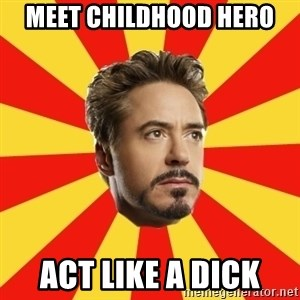 Leave it to Iron Man - MEET CHILDHOOD HERO ACT LIKE A DICK