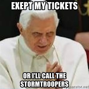 Pedo Pope - exept my tickets or i'll call the stormtroopers