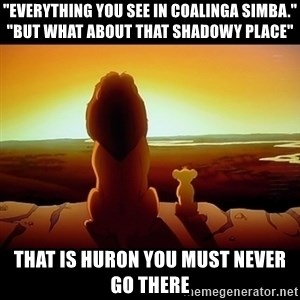 "Simba - ""Everything you see in coalinga simba."" ""but what about that shadowy place"" that is huron you must never go there"