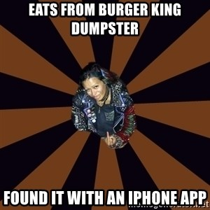 Hypocritcal Crust Punk  - Eats from Burger king dumpster Found it with an iphone app