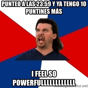 kenny powers - punteo a las 23:59 y ya tengo 10 puntines más i feel so powerfullllllllllll