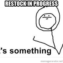 its something - restock in progress
