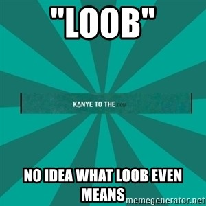 """kanyetothe - """"loob"""" no idea what loob even means"""