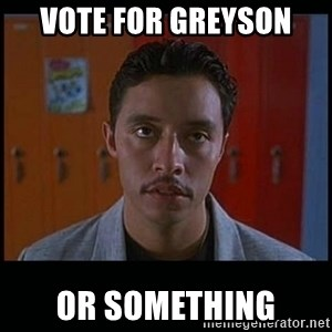 Vote for pedro - Vote for Greyson Or somethIng