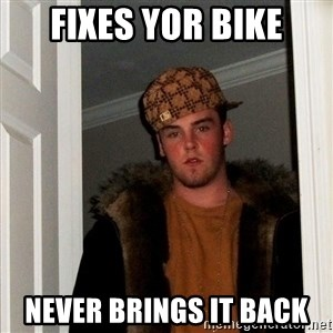 Scumbag Steve - fixes yor bike never brings it back