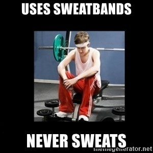 Annoying Gym Newbie - Uses Sweatbands Never Sweats