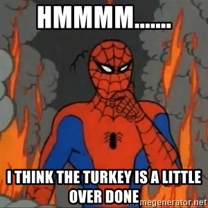 Spiderman meme - Hmmmm....... I think the Turkey is a little over done