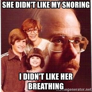 Vengeance Dad - She didn't like my snoring I didn't like her breathing