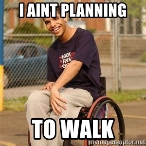 Drake Wheelchair - i aint planning to walk