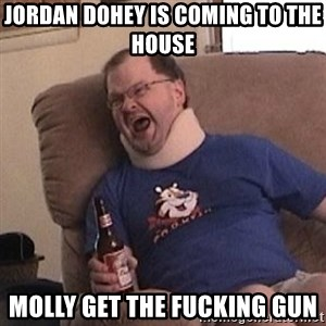 Fuming tourettes guy - jordan dohey is coming to the house molly get the fucking gun