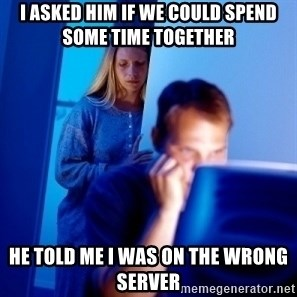 Internet Husband - I asked him if we could spend some time together he told me i was on the wrong server