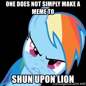 Rainbow Dash Fuck Off - one does not simply make a meme to  shun upon lion
