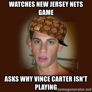 Dan The Douchebag - WATCHES NEW JERSEY NETS GAME ASKS WHY VINCE CARTER ISN'T PLAYING