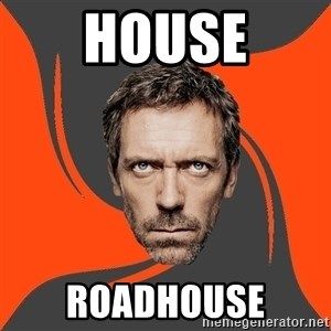 AngryDoctor - house roadhouse