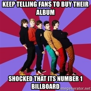 typical 1D - KEEP TELLING FANS TO BUY THEIR ALBUM SHOCKED THAT ITS NUMBER 1 BILLBOARD