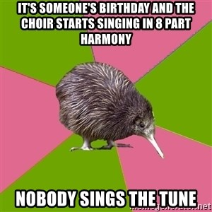 Choir Kiwi - it's someone's birthday and the choir starts singing in 8 part harmony nobody sings the tune