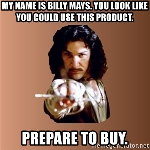 Prepare To Die - my name is billy mays. you look like you could use this product. prepare to buy.