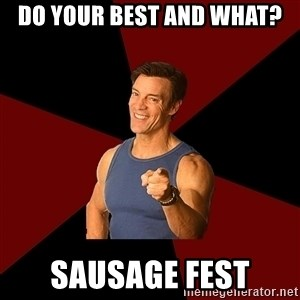 Tony Horton - Do your best and what? Sausage Fest