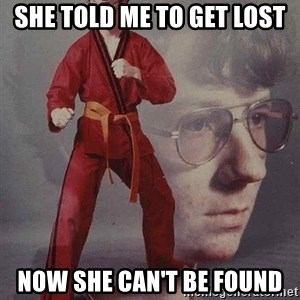Karate Kyle - She told me to get lost Now she can't be found