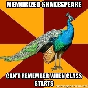 Thespian Peacock - memorized shakespeare can't remember when class starts