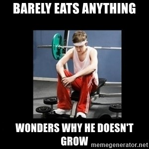 Annoying Gym Newbie - Barely eats anything Wonders why he doesn't grow