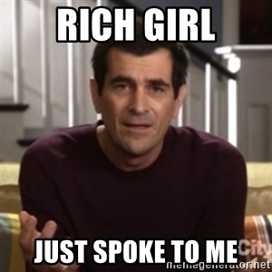 Phil Dunphy - Rich girl just spoke to me