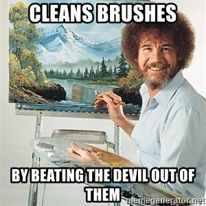 SAD BOB ROSS - Cleans brushes By beating the devil out of them