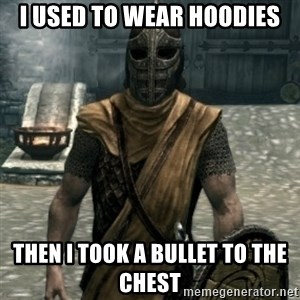 skyrim whiterun guard - I used to wear hoodies then I took a bullet to the chest