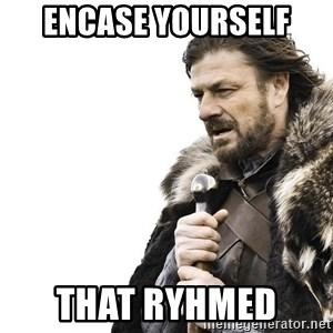 Winter is Coming - encase yourself that ryhmed