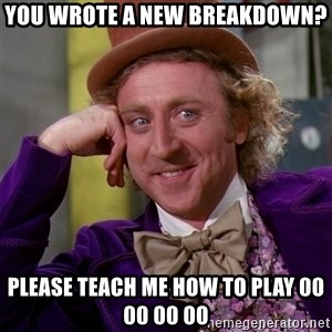 Willy Wonka - you wrote a new breakdown? please teach me how to play 00 00 00 00