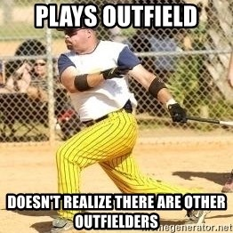 Softball Guy - PLays OutField Doesn't Realize there are other Outfielders