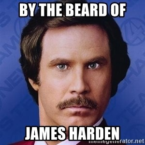 Ron Burgundy - by the beard of james harden