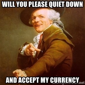 Joseph Ducreux - will you please quiet down and accept my currency