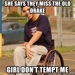 Drake Wheelchair - She says they miss the old drake Girl don't tempt me