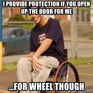 Drake Wheelchair - i provide protection if you open up the door for me ...For wheel though