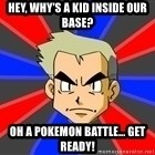 Professor Oak - hey, why's a kid inside our base? oh a pokemon battle... get ready!