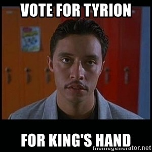 Vote for pedro - Vote for tyrion for king's hand