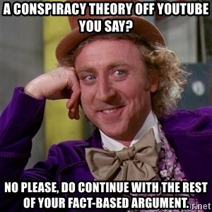 Willy Wonka - A conspiracy theory off youtube you say? No please, do continue with the rest of your fact-based argument.