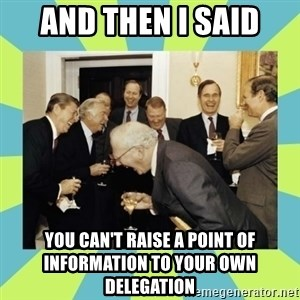 reagan white house laughing - aND THEN I SAID YOU CAN'T RAISE A POINT OF INFORMATION TO YOUR OWN DELEGATION