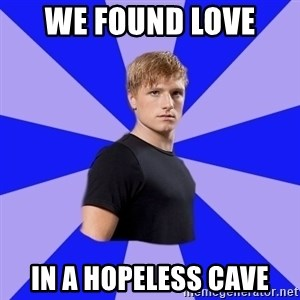 peetaaaaa - We found love  In a hopeless cave