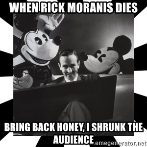 Sinister Walt - WHEN RICK MORANIS DIES BRING BACK HONEY, I SHRUNK THE AUDIENCE