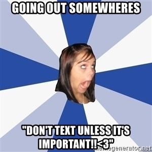"""Annoying Facebook Girl - going out somewheres """"don't text unless it's important!!<3"""""""