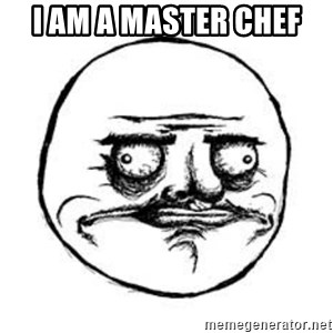 Me Gusta face - I AM A MASTER CHEF