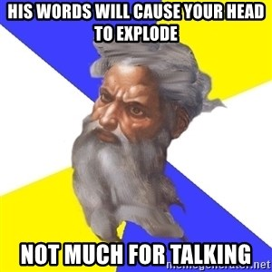 Advice God - His words will cause your head to explode not much for talking