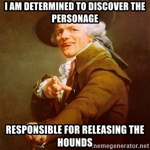 Joseph Ducreux - I am determined to discover the personage responsible for releasing the hounds