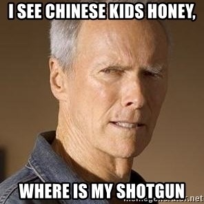 Clint Eastwood - I see chinese kids honey, WHERE IS MY SHOTGUN