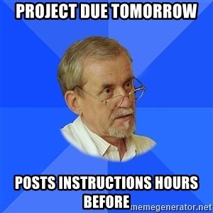 typical_teacher - project due tomorrow posts instructions hours before